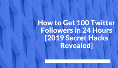 How to Get 100 Twitter Followers in 24 Hours [2019 Secret Hacks Revealed]