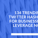 The Ultimate List of 134 Trending Twitter Hashtags for Businesses in 2019