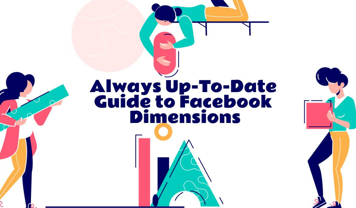 Always Up-To-Date Guide to Facebook Dimensions